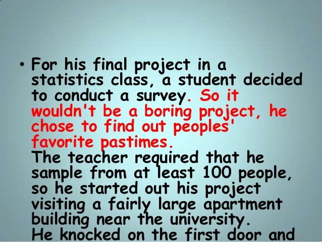 • For his final project in a statistics class, a student decided to conduct a survey. So it wouldn't be a boring project, ...