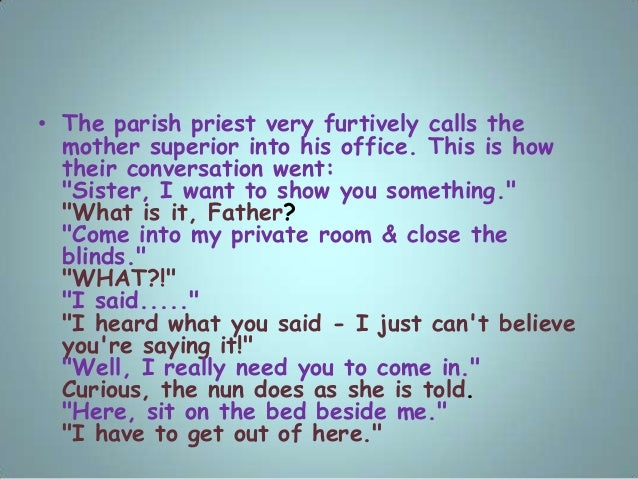 """• The parish priest very furtively calls the mother superior into his office. This is how their conversation went: """"Sister..."""