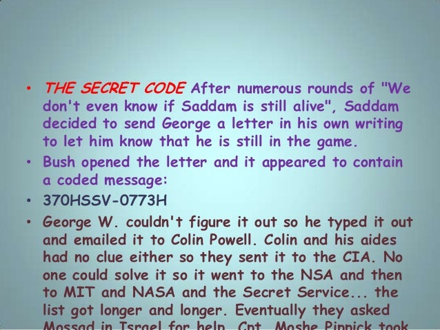 """• THE SECRET CODE After numerous rounds of """"We don't even know if Saddam is still alive"""", Saddam decided to send George a ..."""