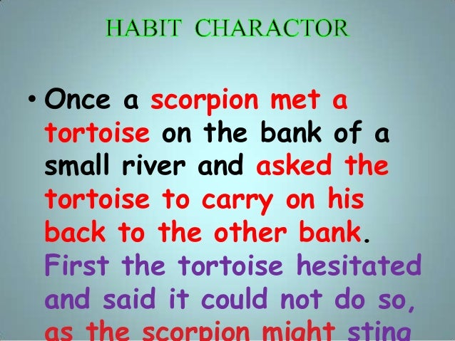 • Once a scorpion met a tortoise on the bank of a small river and asked the tortoise to carry on his back to the other ban...