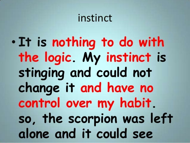 instinct • It is nothing to do with the logic. My instinct is stinging and could not change it and have no control over my...