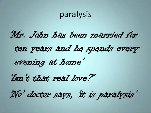 paralysis 'Mr. John has been married for ten years and he spends every evening at home' 'Isn't that real love?' 'No' docto...