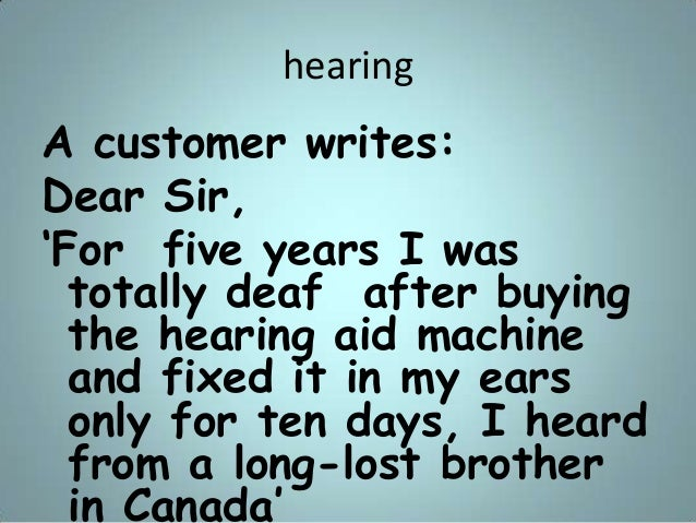 """hearing A customer writes: Dear Sir, """"For five years I was totally deaf after buying the hearing aid machine and fixed it ..."""