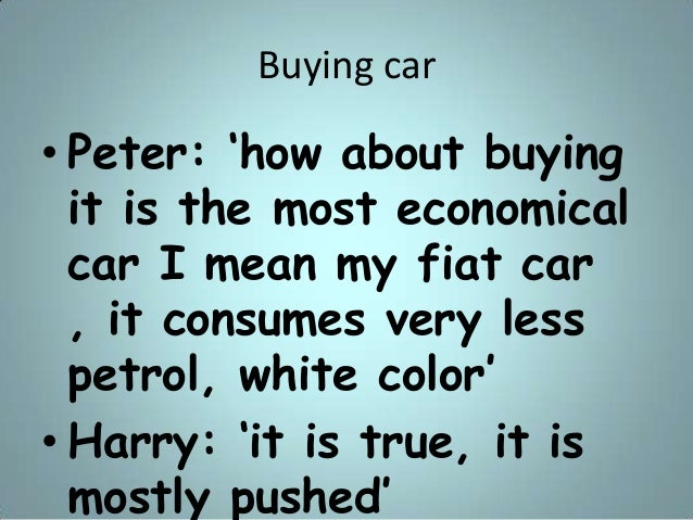 """Buying car • Peter: """"how about buying it is the most economical car I mean my fiat car , it consumes very less petrol, whi..."""