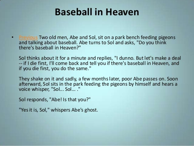 Baseball in Heaven • Previous Two old men, Abe and Sol, sit on a park bench feeding pigeons and talking about baseball. Ab...