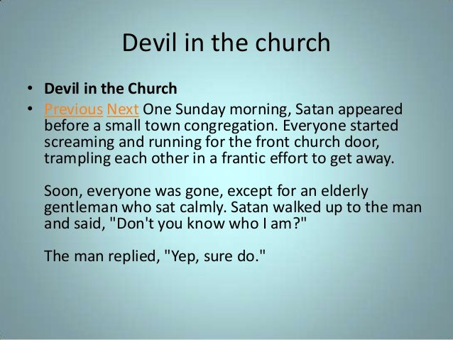 Devil in the church • Devil in the Church • Previous Next One Sunday morning, Satan appeared before a small town congregat...