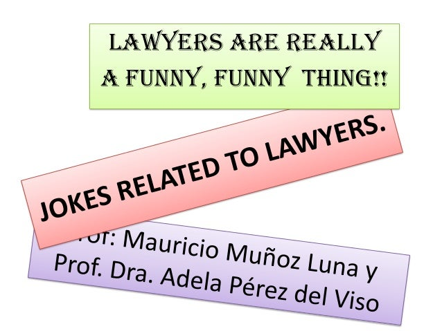 Lawyers are really a funny, funny thing!!