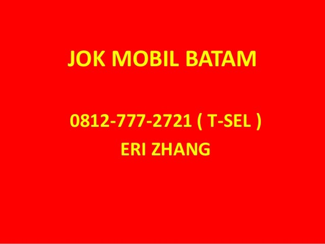 JOK MOBIL BATAM 0812-777-2721 ( T-SEL ) ERI ZHANG