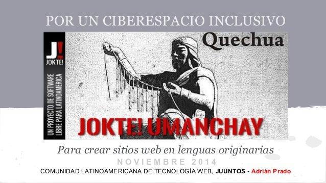 POR UN CIBERESPACIO INCLUSIVO  Para crear sitios web en lenguas originarias  N O V I E M B R E 2 0 1 4  COMUNIDAD LATINOAM...