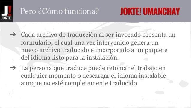 Pero ¿Cómo funciona? JJOOKKTTEE!! UUMMAANNCCHHAAYY  ➔ Cada archivo de traducción al ser invocado presenta un  formulario, ...