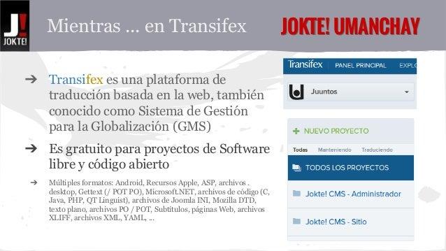 Mientras ... en Transifex JJOOKKTTEE!! UUMMAANNCCHHAAYY  ➔ Transifex es una plataforma de  traducción basada en la web, ta...
