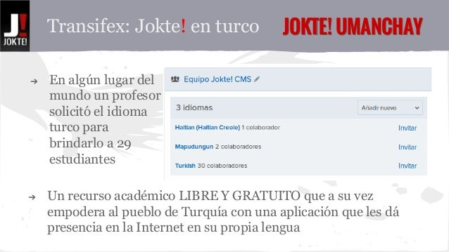 Transifex: Jokte! en turco JJOOKKTTEE!! UUMMAANNCCHHAAYY  ➔ En algún lugar del  mundo un profesor  solicitó el idioma  tur...