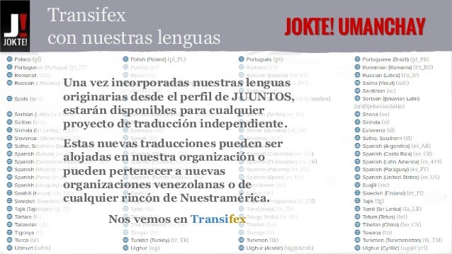 Transifex JJOOKKTTEE!! UUMMAANNCCHHAAYY  con nuestras lenguas  Una vez incorporadas nuestras lenguas  originarias desde el...