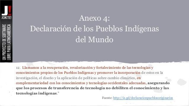 Anexo 4:  Declaración de los Pueblos Indígenas  del Mundo  12. Llamamos a la recuperación, revalorización y fortalecimient...