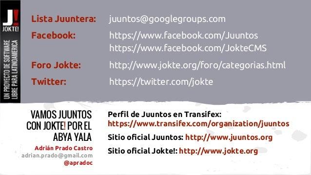 Lista Juuntera: juuntos@googlegroups.com  Facebook: https://www.facebook.com/Juuntos  https://www.facebook.com/JokteCMS  F...