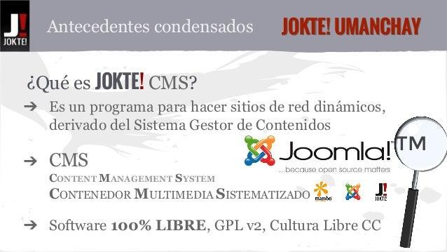 JJOOKKTTEE!! UUMMAANNCCHHAAYY  ¿Qué es JOKTE! CMS?  ➔ Es un programa para hacer sitios de red dinámicos,  derivado del Sis...