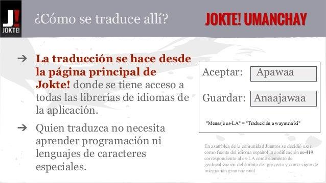 ¿Cómo se traduce allí? JJOOKKTTEE!! UUMMAANNCCHHAAYY  ➔ La traducción se hace desde  la página principal de  Jokte! donde ...