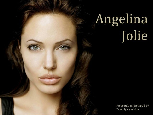 Angelina  Jolie  Presentation prepared by  Evgeniya Kurkina