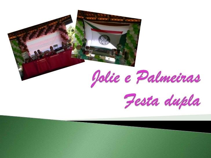 Jolie e PalmeirasFesta dupla<br />