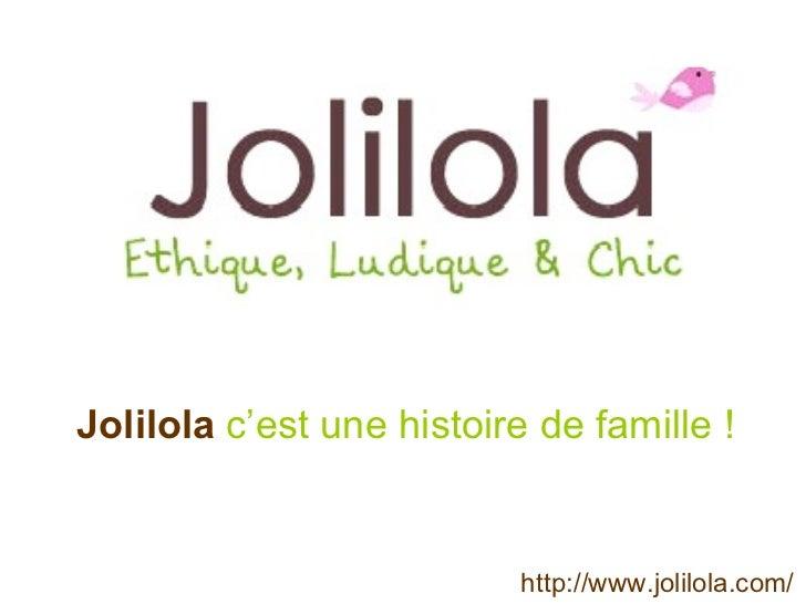 Jolilola   c'est une histoire de famille !   http://www.jolilola.com/