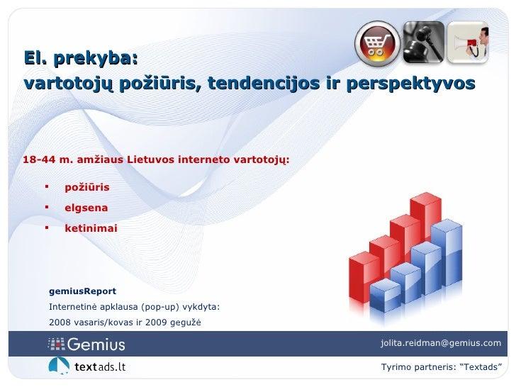 El. prekyba:  vartotojų požiūris, tendencijos ir perspektyvos gemiusReport Internetinė apklausa (pop-up) vykdyta:  2008 va...
