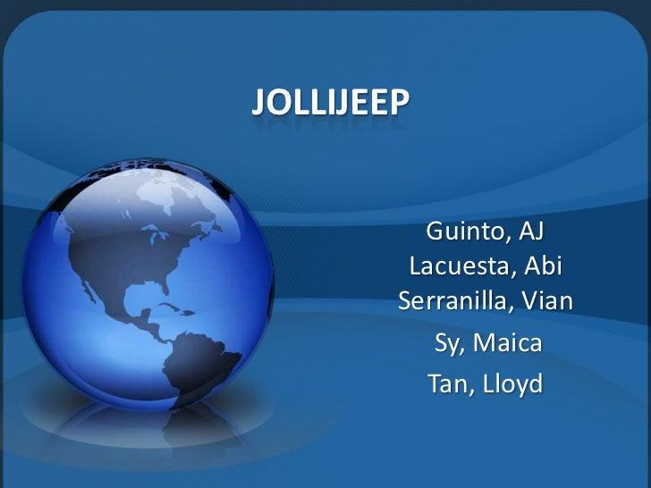 JOLLIJEEP          Guinto, AJ         Lacuesta, Abi        Serranilla, Vian           Sy, Maica          Tan, Lloyd