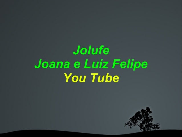 Jolufe Joana e Luiz Felipe You Tube