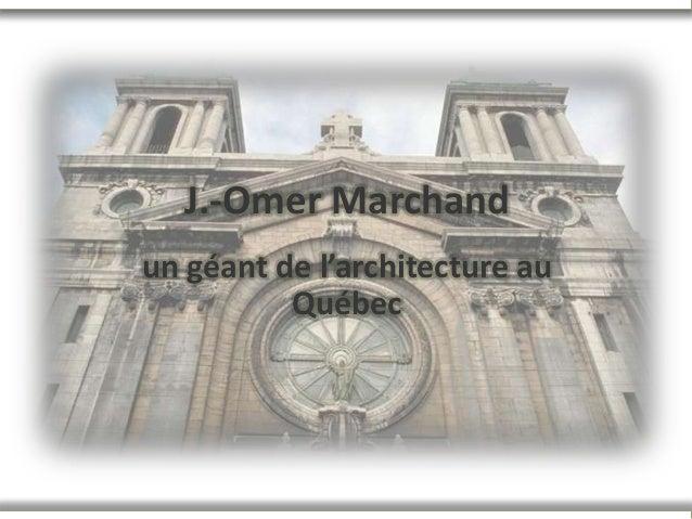 J.-Omer Marchand un géant de l'architecture au Québec