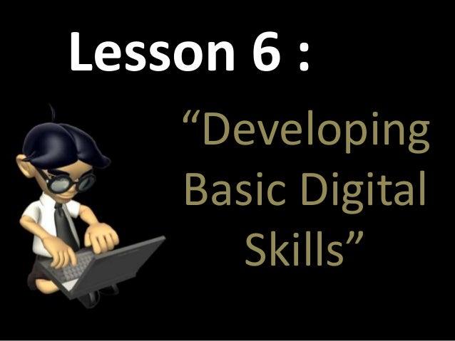 "Lesson 6 : ""Developing Basic Digital Skills"""
