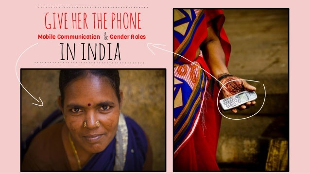GIVE HER THE PHONE  Mobile Communication  & Gender Roles  in india
