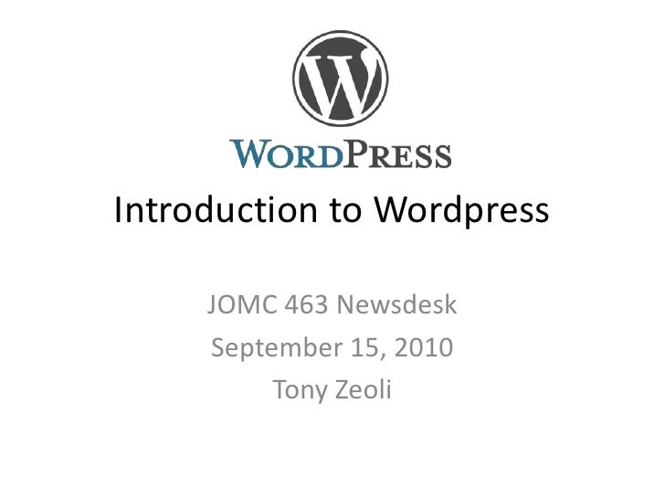 Introduction to Wordpress<br />JOMC 463 Newsdesk<br />September 15, 2010<br />Tony Zeoli<br />
