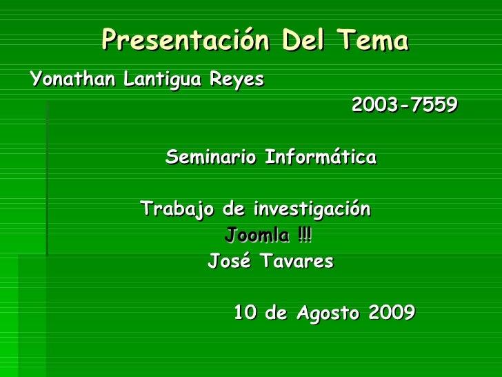 Presentación Del Tema <ul><li>Yonathan Lantigua Reyes </li></ul><ul><li>2003-7559 </li></ul><ul><li>Seminario Informática ...