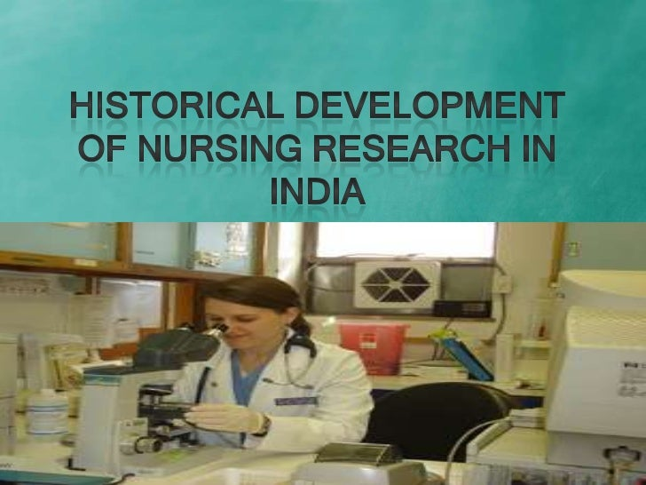 historical development in nursing research and Linked to this goal are the utilization and further development of nursing libraries  this paper discusses some historical factors that have influenced nursing.