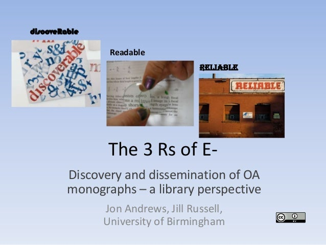 The 3 Rs of E- Discovery and dissemination of OA monographs – a library perspective Jon Andrews, Jill Russell, University ...