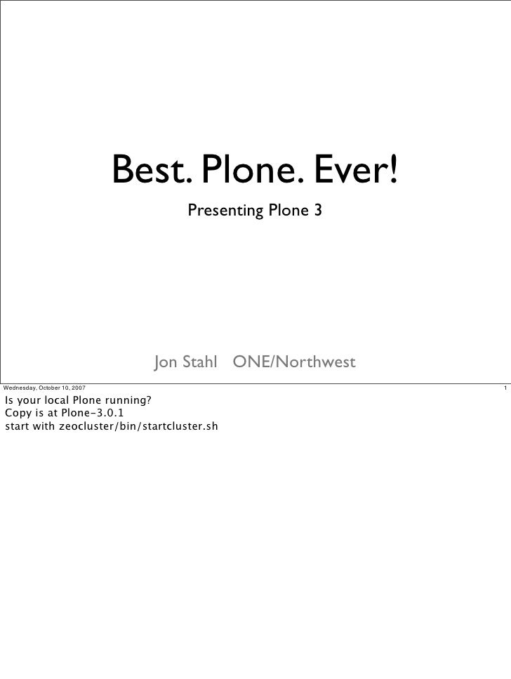 Best. Plone. Ever!                                    Presenting Plone 3                                     Jon Stahl ONE...