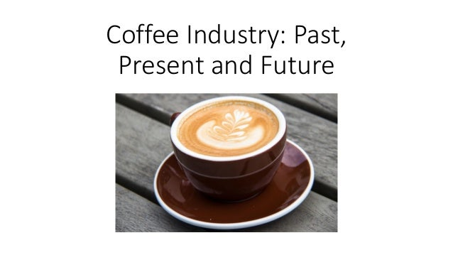 Coffee Industry: Past, Present and Future