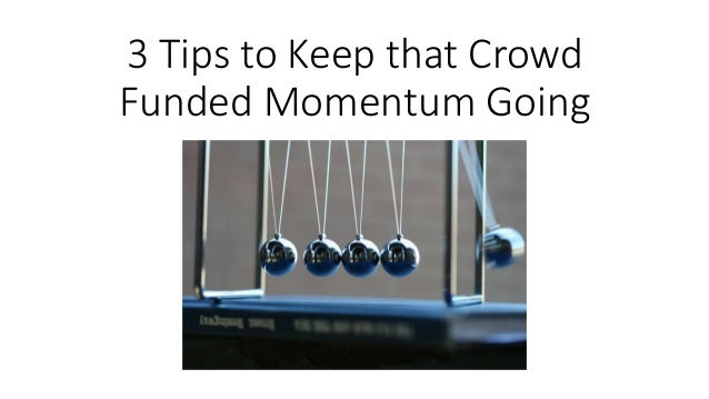 3 Tips to Keep that Crowd Funded Momentum Going