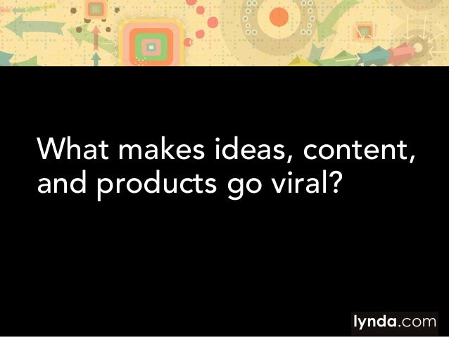 What makes ideas, content, and products go viral?