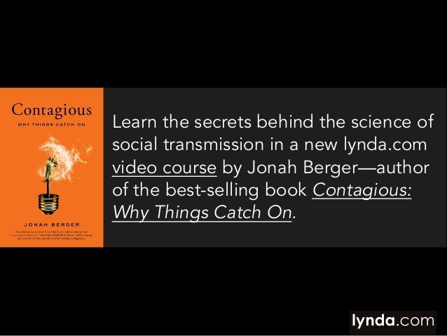 Learn the secrets behind the science of social transmission in a new lynda.com video course by Jonah Berger—author of the ...