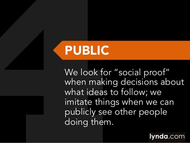 "PUBLIC We look for ""social proof"" when making decisions about what ideas to follow; we imitate things when we can publicly..."
