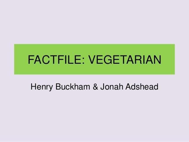 FACTFILE: VEGETARIAN Henry Buckham & Jonah Adshead
