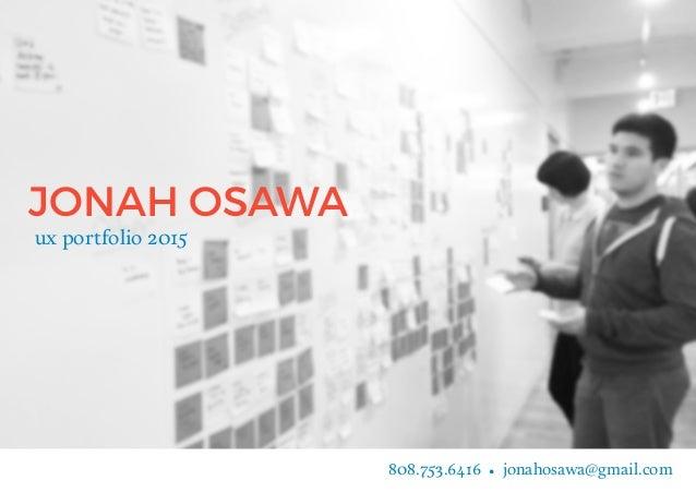 JONAH OSAWA ux portfolio 2015 808.753.6416 • jonahosawa@gmail.com