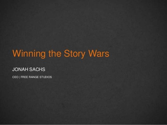 Winning the Story WarsJONAH SACHSCEO | FREE RANGE STUDIOS