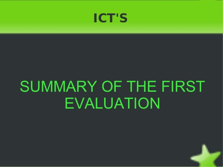 ICT'S SUMMARY OF THE FIRST EVALUATION