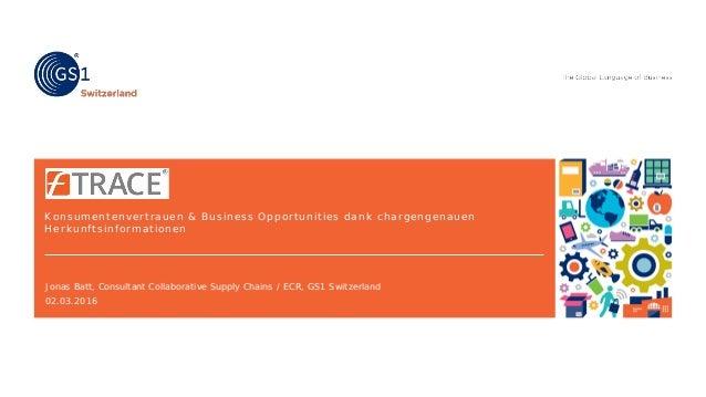 Konsumentenvertrauen & Business Opportunities dank chargengenauen Herkunftsinformationen Jonas Batt, Consultant Collaborat...