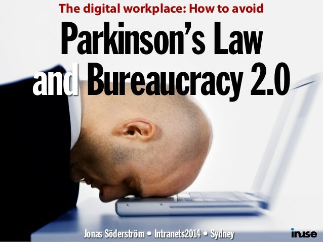 Parkinson's Law and Bureaucracy 2.0 Jonas Söderström • Intranets2014 • Sydney The digital workplace: How to avoid