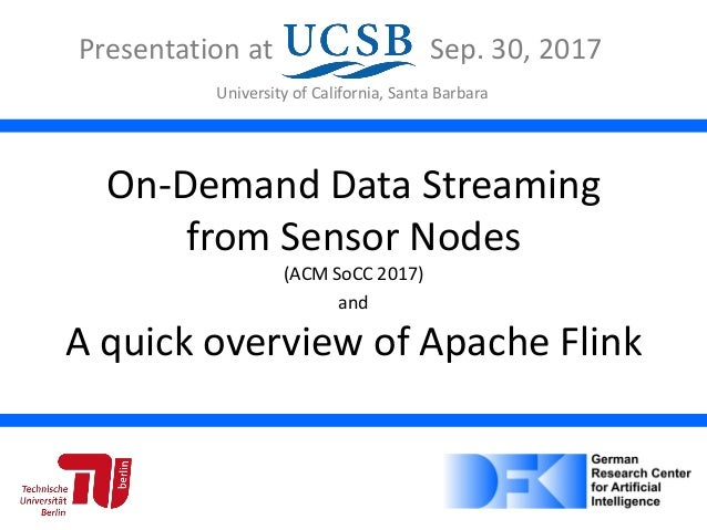On-Demand Data Streaming from Sensor Nodes (ACM SoCC 2017) and A quick overview of Apache Flink Presentation at Sep. 30, 2...