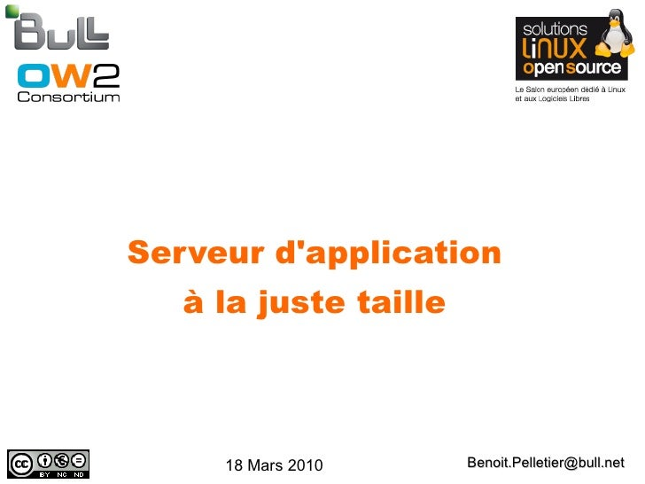 Serveur d'application    à la juste taille         18 Mars 2010      Benoit.Pelletier@bull.net