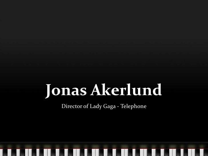 Jonas Akerlund<br />Director of Lady Gaga - Telephone<br />