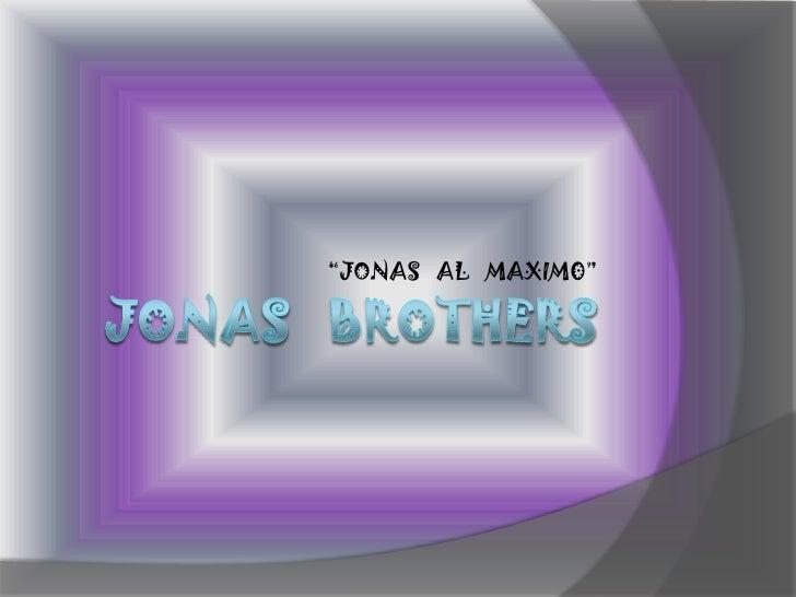 """JONAS   BROThERS<br />""""JONAS   AL   MAXIM0""""<br />"""